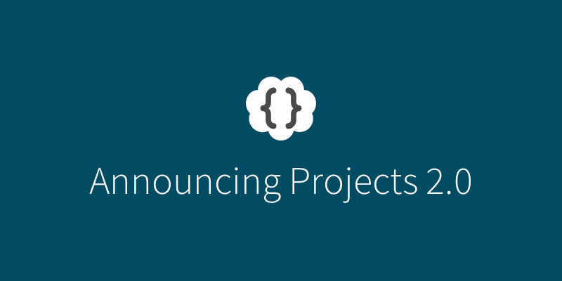 Announcing Projects 2.0