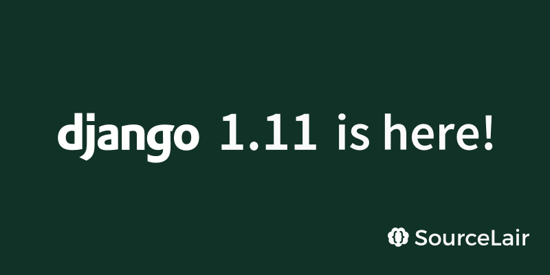 Django 1.11 has been released and is available on SourceLair